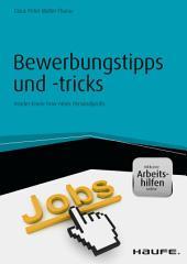 Bewerbungstipps und -tricks - inkl. Arbeitshilfen online: Insider-Know-how eines Personalprofis
