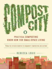 Compost City: Practical Composting Know-How for Small-Space Living