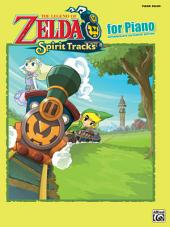 The Legend of Zelda - Spirit Tracks for Piano: Sheet Music From the NintendoŒ¬ Video Game Collection