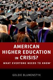 American Higher Education in Crisis?: What Everyone Needs to Know