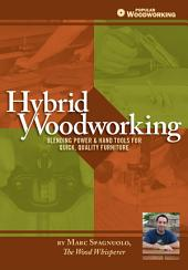 Hybrid Woodworking: Blending Power & Hand Tools for Quick, Quality Furniture