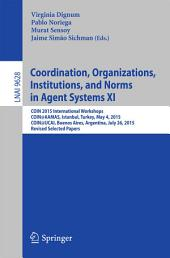 Coordination, Organizations, Institutions, and Norms in Agent Systems XI: COIN 2015 International Workshops, COIN@AAMAS, Istanbul, Turkey, May 4, 2015, COIN@IJCAI, Buenos Aires, Argentina, July 26, 2015, Revised Selected Papers