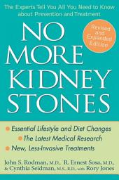 No More Kidney Stones: The Experts Tell You All You Need to Know about Prevention and Treatment