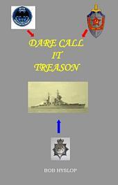 Dare Call It Treason