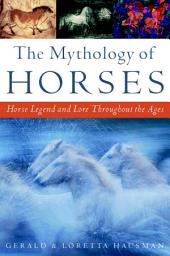 The Mythology of Horses: Horse Legend and Lore Throughout the Ages