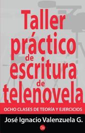 Taller práctico de escritura de telenovela: Ocho clases de teoría y ejercicios