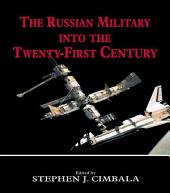 The Russian Military into the 21st Century