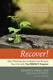 Recover!: A Revolutionary Guide to Reclaiming Your Life from Addiction