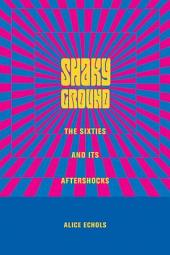 Shaky Ground: The Sixties and Its Aftershocks