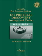 Arkfeld's Best Practices Guide for ESI Pretrial Discovery: Strategy and Tactics, 2015-2016 Edition