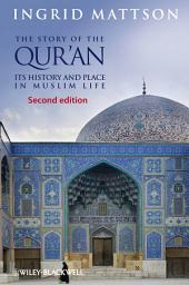 The Story of the Qur'an: Its History and Place in Muslim Life, Edition 2