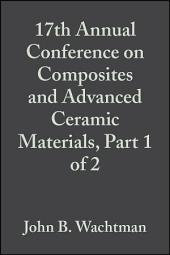 17th Annual Conference on Composites and Advanced Ceramic Materials, Part 1 of 2: Ceramic Engineering and Science Proceedings, Volume 14