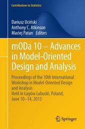 mODa 10 – Advances in Model-Oriented Design and Analysis: Proceedings of the 10th International Workshop in Model-Oriented Design and Analysis Held in Łagów Lubuski, Poland, June 10–14, 2013
