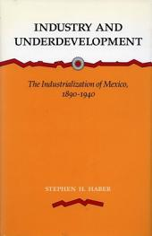 Industry and Underdevelopment: The Industrialization of Mexico, 1890-1940