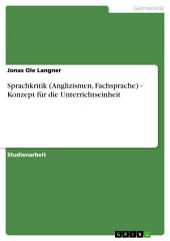 Sprachkritik (Anglizismen, Fachsprache) - Konzept für die Unterrichtseinheit