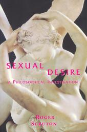 Sexual Desire: A Philosophical Investigation
