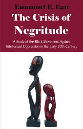 The Crisis of Negritude: A Study of the Black Movement Against Intellectual Oppression in the Early 20th Century