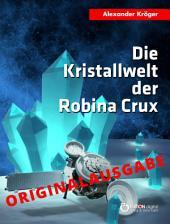 Die Kristallwelt der Robina Crux – Originalausgabe: Wissenschaftlich-phantastischer Roman
