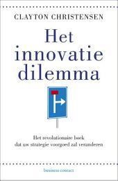 Het innovatiedilemma: het revolutionaire boek dat uw strategie voorgoed zal veranderen