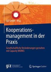 Kooperationsmanagement in der Praxis: Gesellschaftliche Veränderungen gestalten mit Capacity WORKS
