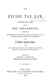 The excise tax law: Approved July 1, 1862; and all the amendments, together with the instructions and blank forms, decisions, and regulations of the commissioner ... and a minute analytical index. Also, the January statement of the commissioner of internal revenue to the secretary of the Treasury