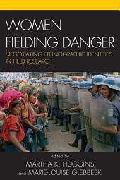 Women Fielding Danger: Negotiating Ethnographic Identities in Field Research