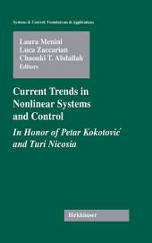 Current Trends in Nonlinear Systems and Control: In Honor of Petar Kokotovic and Turi Nicosia