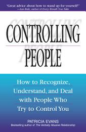 Controlling People: How to Recognize, Understand, and Deal With People Who Try to Control You, Edition 3