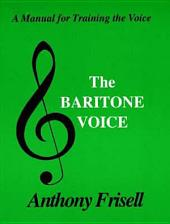 The Baritone Voice: A Personal Guide to Acquiring a Superior Singing Technique