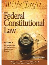 Federal Constitutional Law: Introduction to the Federal Legislative Power: Volume 3