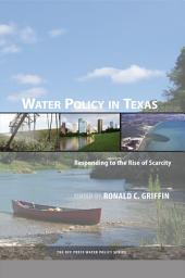 Water Policy in Texas: Responding to the Rise of Scarcity