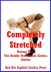 Completely Stretched Volume Two: Ten Double Penetration Erotica Stories