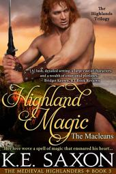 Highland Magic (A Family Saga / Adventure Romance / The Medieval Highlanders Book 3): The Macleans - The Highlands Trilogy