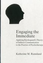 Engaging the Immediate: Applying Kierkegaard's Theory of Indirect Communication to the Practice of Psychotherapy