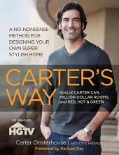 Carter's Way: A No-Nonsense Method for Designing Your Own Super Stylish Home