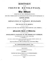 History of the French Revolution: And of the Wars Produced by that ... Event ... Including a Complete Account of the War Between Great Britain and America; and the ... Battle of Waterloo. To which are Appended, Biographical Sketches of the Heroes of Waterloo ...