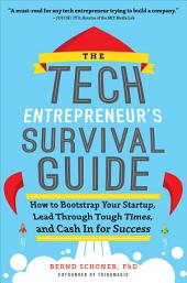The Tech Entrepreneur's Survival Guide: How to Bootstrap Your Startup, Lead Through Tough Times, and Cash In for Success: How to Bootstrap Your Startup, Lead Through Tough Times, and Cash In for Success
