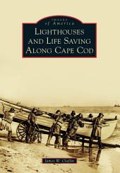 Lighthouses and Life Saving Along Cape Cod