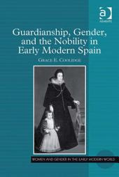 Guardianship, Gender, and the Nobility in Early Modern Spain
