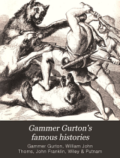 Gammer Gurton's Famous Histories: Of Sir Guy of Warwick, Sir Bevis of Hampton, Tom Hickathrift, Friar Bacon, Robin Hood, and the King and the Cobbler