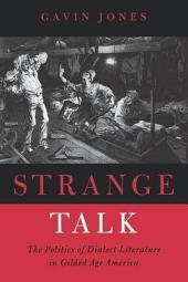 Strange Talk: The Politics of Dialect Literature in Gilded Age America