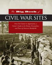 Big Book of Civil War Sites: From Fort Sumter to Appomattox, a Visitor's Guide to the History, Personalities, and Places of America's Battlefields