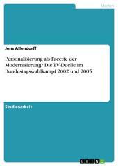 Personalisierung als Facette der Modernisierung? Die TV-Duelle im Bundestagswahlkampf 2002 und 2005