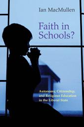 Faith in Schools?: Autonomy, Citizenship, and Religious Education in the Liberal State