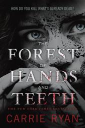 The Forest of Hands and Teeth: Book 1