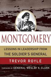 Montgomery: Lessons in Leadership from the Soldier's General