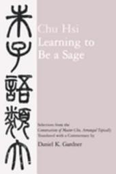 """Learning to Be a Sage: Selections from the """"Conversations of Master Chu,"""" Arranged Topically"""