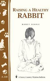 Raising a Healthy Rabbit (Storey's Country Wisdom Bulletin A-259): Storey's Country Wisdom Bulletin A-259