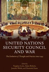 The United Nations Security Council and War : The Evolution of Thought and Practice since 1945: The Evolution of Thought and Practice since 1945
