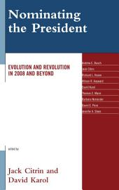Nominating the President: Evolution and Revolution in 2008 and Beyond